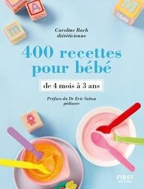 400 Recettes Pour Bebe ; De 4 Mois A 3 Ans