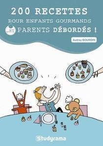200 Recettes Pour Enfants Gourmands... Et Parents Debordes !