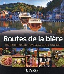 Routes De La Biere : 50 Itineraires De Reve Autour Du Monde (edition 2021)