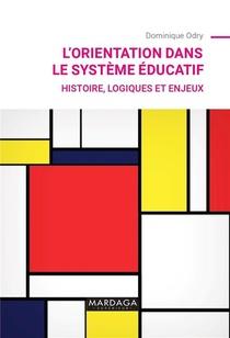 L'orientation Dans Le Systeme Educatif : Histoire, Logiques Et Enjeux