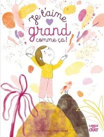 Mes Grandes Histoires : Je T'aime Grand Comme Ca !