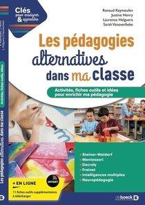 Cles Pour Enseigner Et Apprendre ; Les Pedagogies Alternatives Dans Ma Classe : Le Guide Pratique Pour Enrichir Ma Pedagogie
