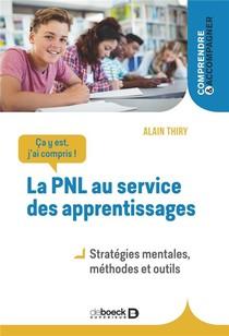 Ca Y Est, J'ai Compris ! La Pnl Au Service Des Apprentissages : Strategies Mentales, Methodes Et Outils