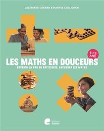 Les Maths En Douceurs ; Devenir Un As En Patisserie, Savourer Les Maths