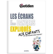 Mon Quotidien : Les Ecrans Et Leurs Dangers Expliques Aux Enfants Et Aux Grands Aussi Parfois !