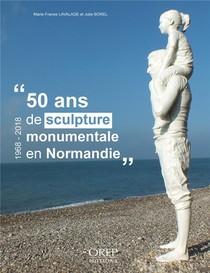 50 Ans De Sculpture Monumentale En Normandie, 1968-2018