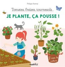 Tomates, Fraises, Tournesol... Je Plante, Ca Pousse !