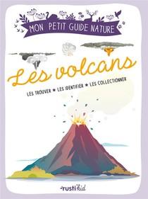 Les Volcans : Les Trouver, Les Identifier, Les Collectionner