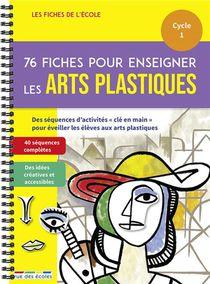 76 Fiches Pour Enseigner Les Arts Plastiques ; Cycle 1