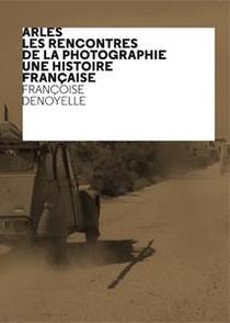 Arles, Les Rencontres De La Photographie, Une Histoire Francaise