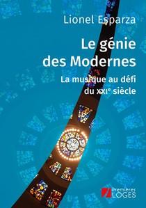 Le Genie Des Modernes ; La Musique Au Defi Du Xxi Siecle