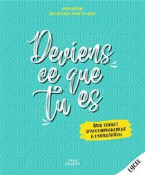 Deviens Ce Que Tu Es : Livre Jeune ; Mon Carnet D'accompagnement A L'orientation (edition 2021)