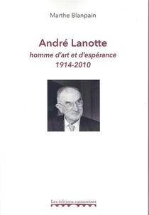 Andre Lanotte, Homme D Art Et D Esperance 1914-2010