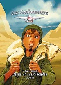 Les Explorateurs T.8 : Jesus Et Ses Disciples (3e Partie)