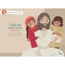 Loulou Raconte La Bible T.4 : L'histoire De Jesus