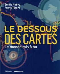 Le Dessous Des Cartes : Le Monde Mis A Nu
