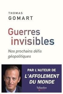 Guerres Invisibles ; Nos Prochains Defis Geopolitiques