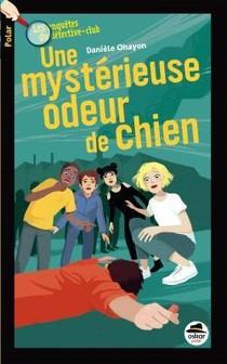 Les Enquetes Du Detective-club ; Une Mysterieuse Odeur De Chien