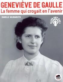 Genevieve De Gaulle ; La Femme Qui Croyait En L'avenir