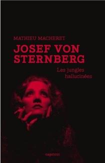 Josef Von Sternberg ; Les Jungles Hallucinees