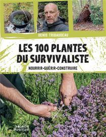 Les 100 Plantes Du Survivaliste : Nourrir, Guerir, Construire
