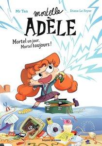 Mortelle Adele ; Mortel Un Jour, Mortel Toujours !
