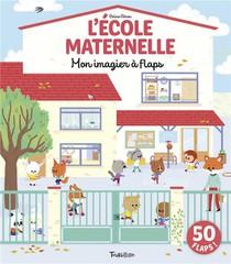 A L'ecole Maternelle ; Mon Imagier A Flaps