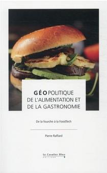 Geopolitique De L'alimentation Et De La Gastronomie : De La Fourche A La Foodtech