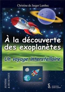 A La Decouverte Des Exoplanetes ; Un Voyage Interstellaire