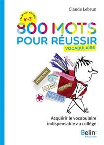 800 Mots Pour Reussir ; Vocabulaire ; 4e, 3e