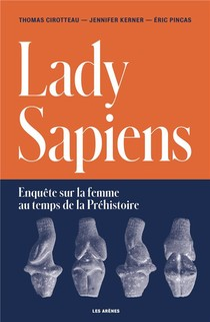 Lady Sapiens : Enquete Sur La Femme Au Temps De La Prehistoire