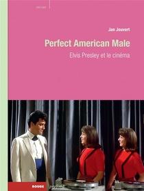 Perfect American Male ; Elvis Presley Et Le Cinema