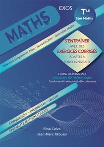 Mathematiques ; Terminale ; S'entrainer Avec Des Exercices Corriges Et Adaptes A Tous Les Niveaux