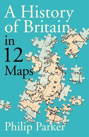 History Of Britain In 12 Maps
