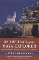 On The Trail Of The Maya Explorer