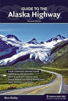 Guide To The Alaska Highway (ron Dalby)