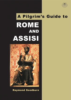Pilgrims Guide To Rome And Assisi