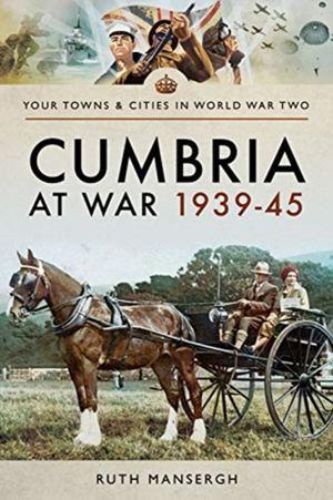 Cumbria At War 1939-45