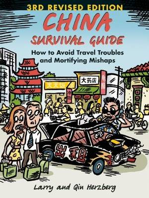 China Survival Guide: How To Avoid Travel Troubles And Mortifying Mishaps (revised)