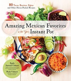 Amazing Mexican Favorites Instant Pot