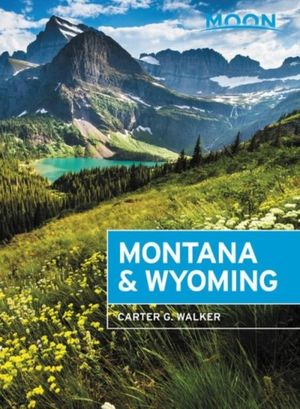 Moon Montana & Wyoming (fourth Edition)