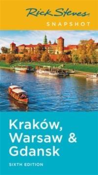 Rick Steves Snapshot Krakow, Warsaw & Gdansk (sixth Edition)