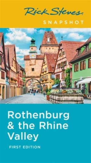 Rick Steves Snapshot Rothenburg & The Rhine (first Edition)