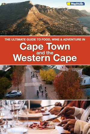 Cape Town & Western Cape The Ultimate guide to food, wine & adventure