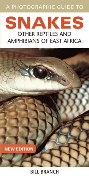 A Photographic Guide To Snakes: Other Reptiles And Amphibians Of East Africa