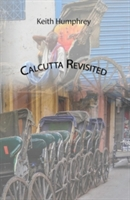 Calcutta Revisited - Exploring Calcutta Through Its Backstreets And Byways