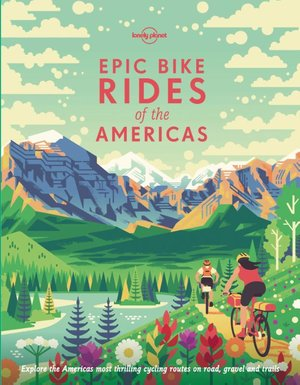 Lonely Planet Epic Bike Rides of the Americas