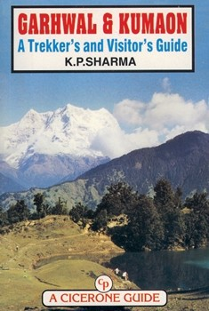 Garhwal And Kumaon: A Trekker's And Visitor's Guide