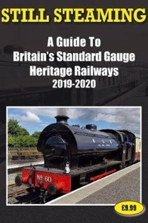 Still Steaming - A Guide To Britain's Standard Gauge Heritage Railways 2019-2020