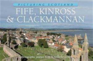 Fife, Kinross & Clackmannan: Picturing Scotland